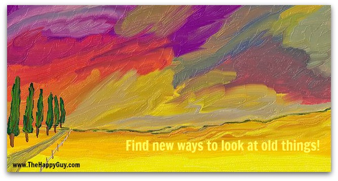 Creativity - find new ways to look at old things