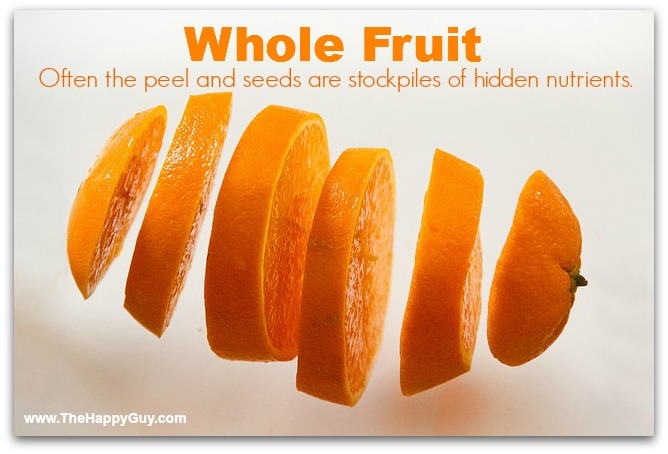 Whole fruit - Often the peel and seeds are stockpiles of hidden nutrients.